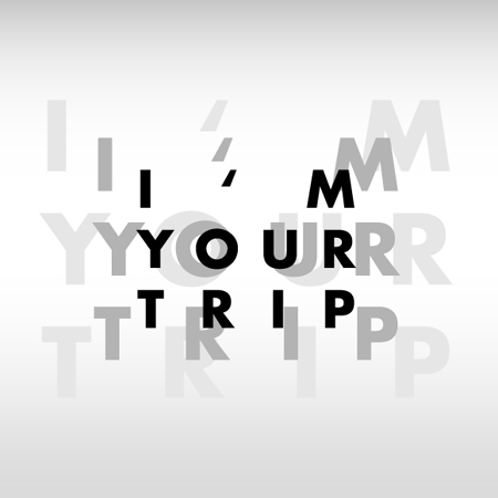 I'm your trip