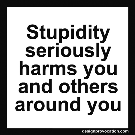 Stupidity seriously harms
